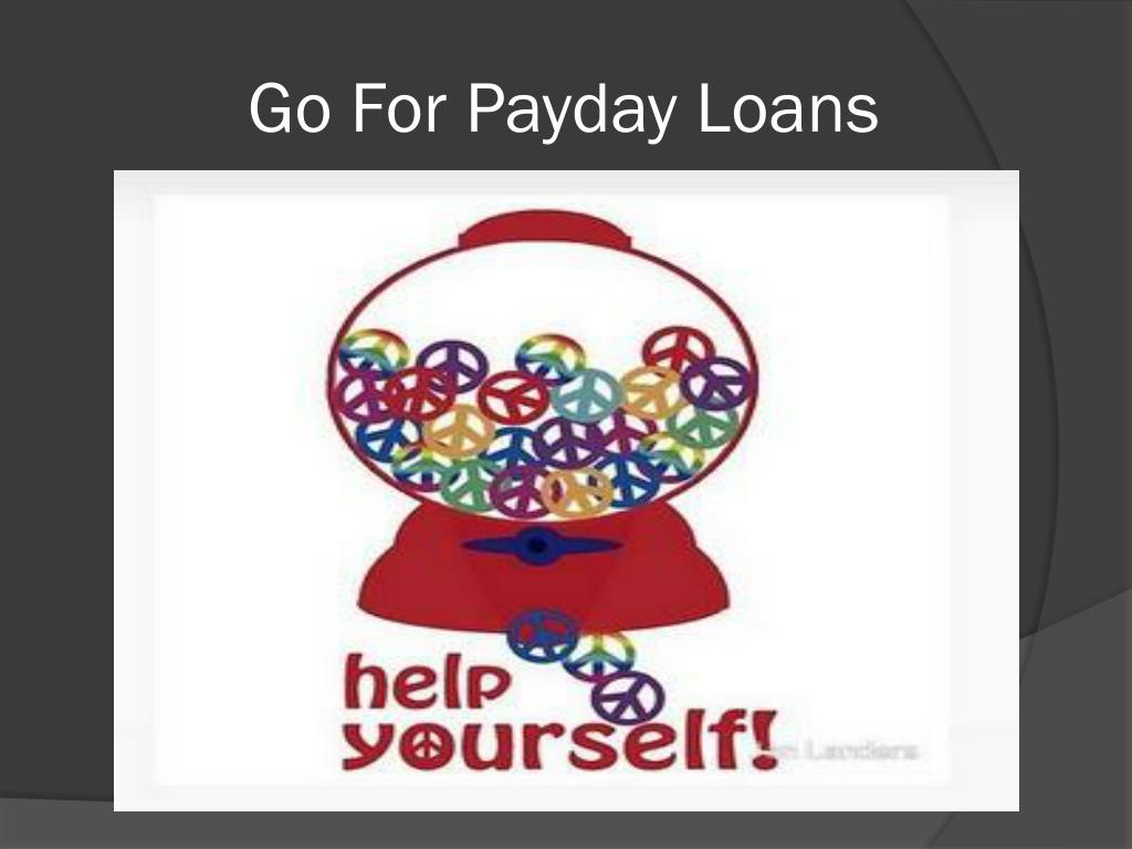 Go For Payday Loans