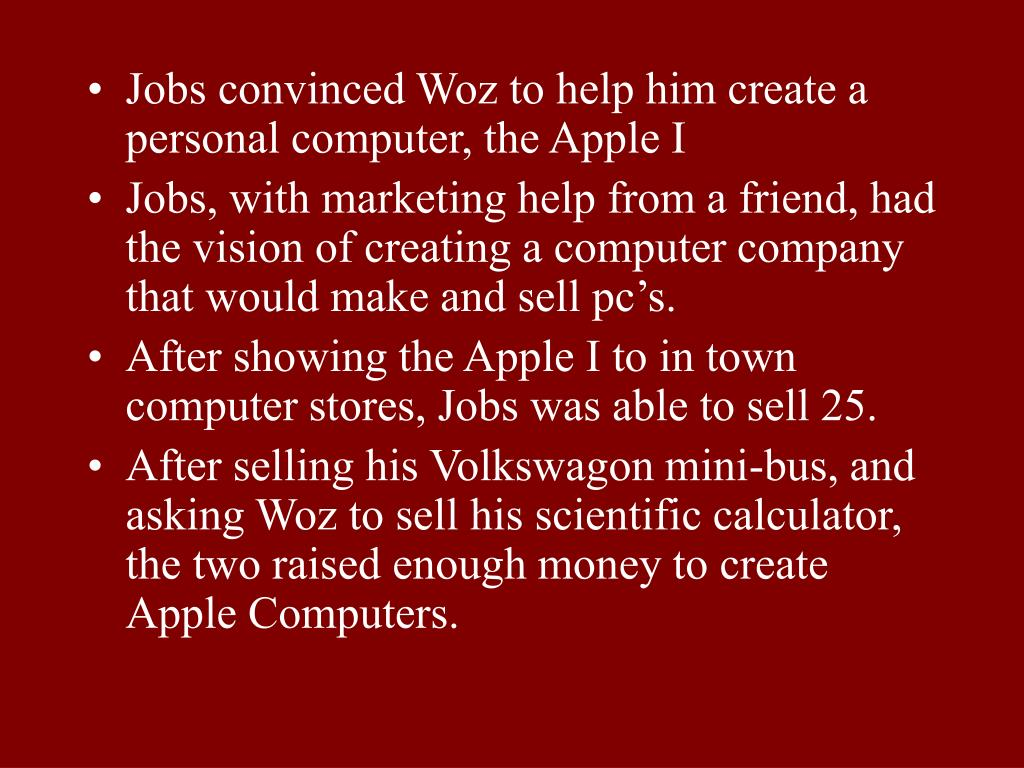 Jobs convinced Woz to help him create a personal computer, the Apple I