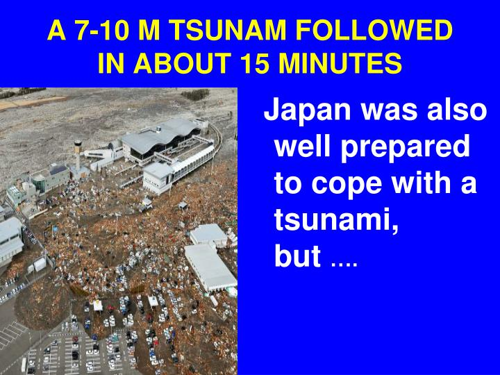A 7-10 M TSUNAM FOLLOWED IN ABOUT 15 MINUTES