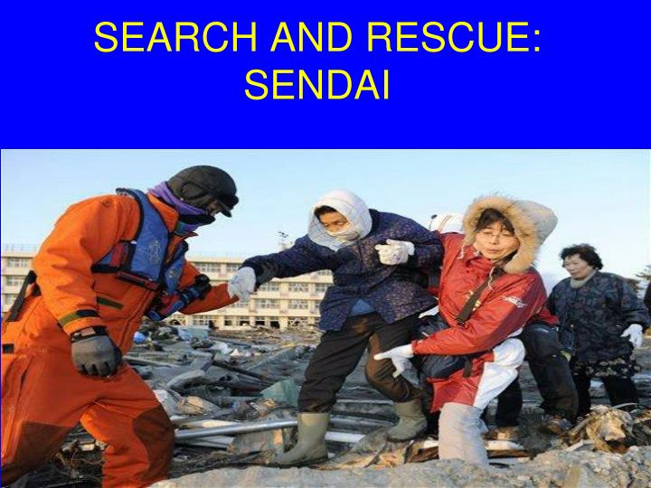 SEARCH AND RESCUE: SENDAI