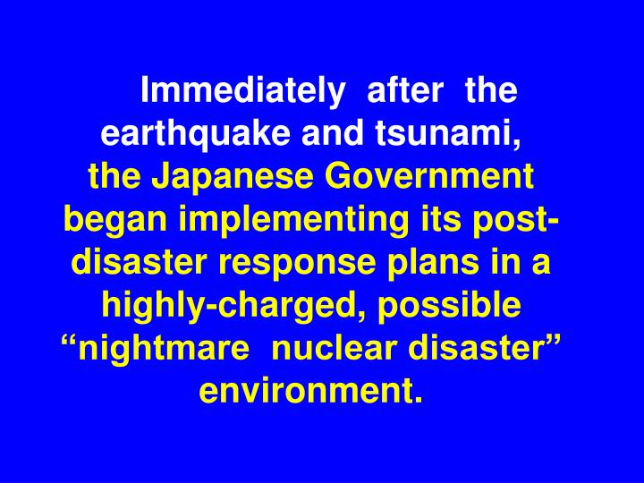 Immediately  after  the  earthquake and tsunami,