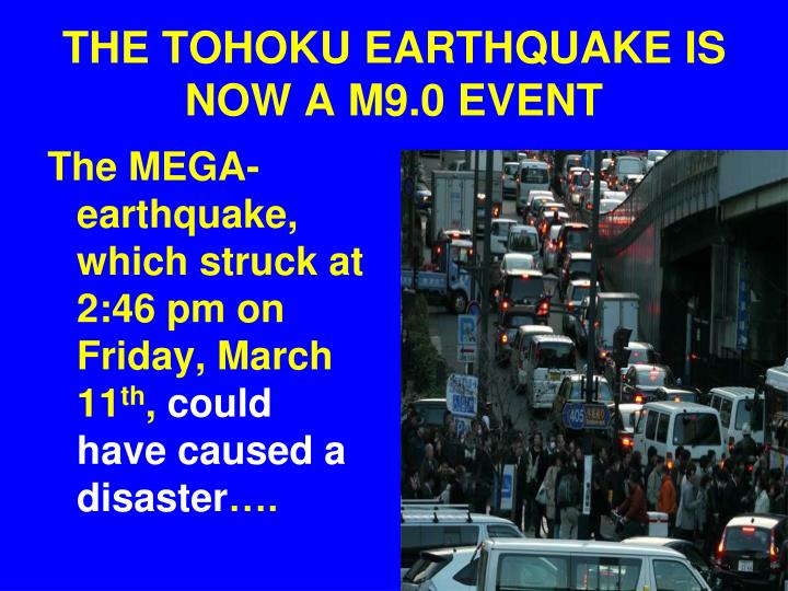 THE TOHOKU EARTHQUAKE IS NOW A M9.0 EVENT