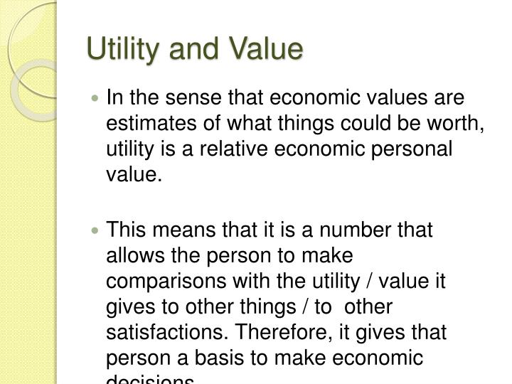 economic utility In economics, utility is the satisfaction or benefit derived by consuming a product thus the marginal utility of a good or service is the change in the utility from an increase in the.