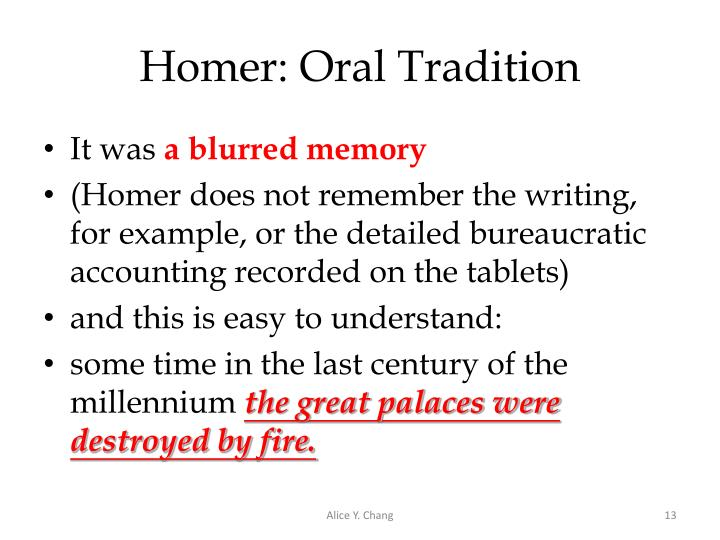 the oral tradition in the time of homer The singing of illiterate bards, like homer's demodocus, is the  hero ritual  appears to have been in use before the time of the fall.