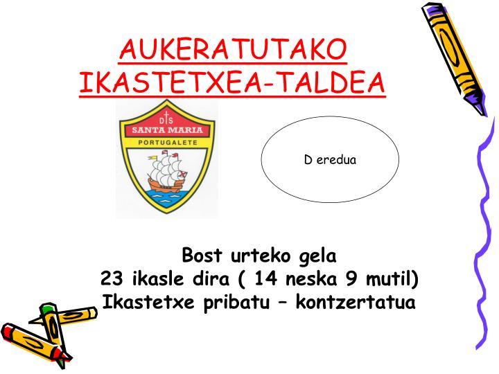 AUKERATUTAKO IKASTETXEA-TALDEA