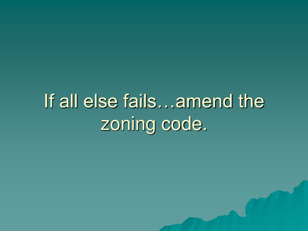 If all else fails…amend the zoning code.