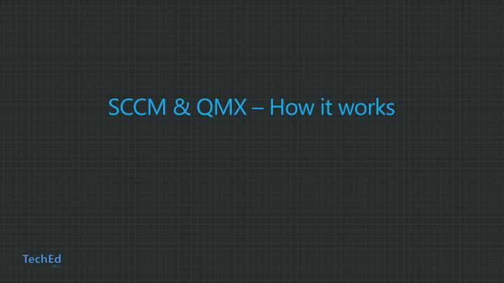 SCCM & QMX – How it works
