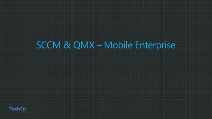 SCCM & QMX – Mobile Enterprise