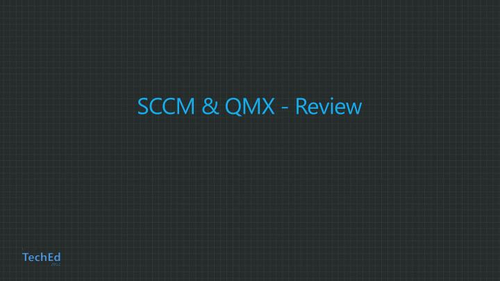 SCCM & QMX - Review