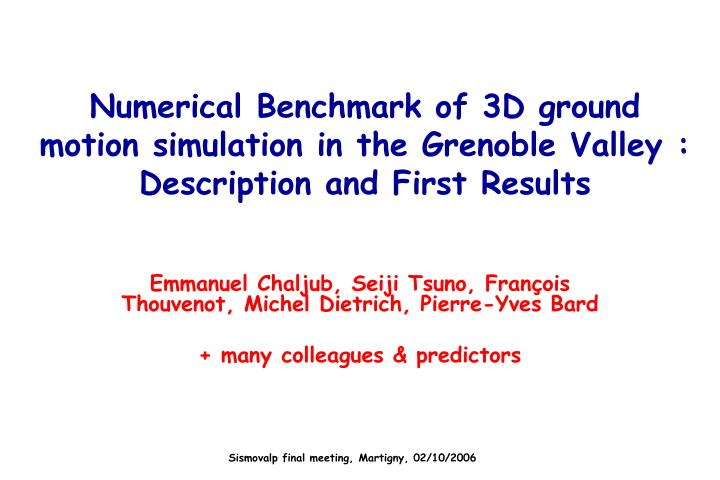 Numerical Benchmark of 3D ground motion simulation in the Grenoble Valley :
