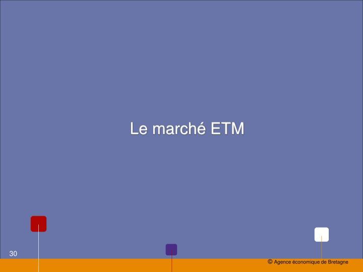 Le marché ETM