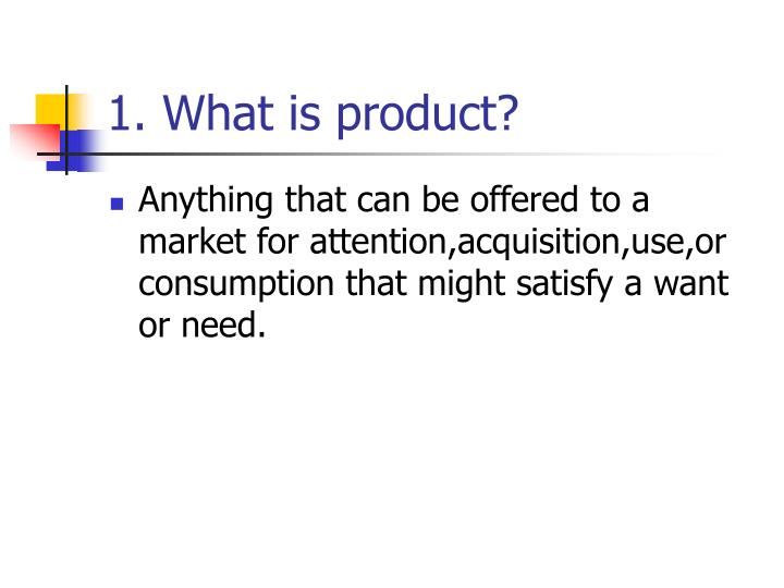 1. What is product?