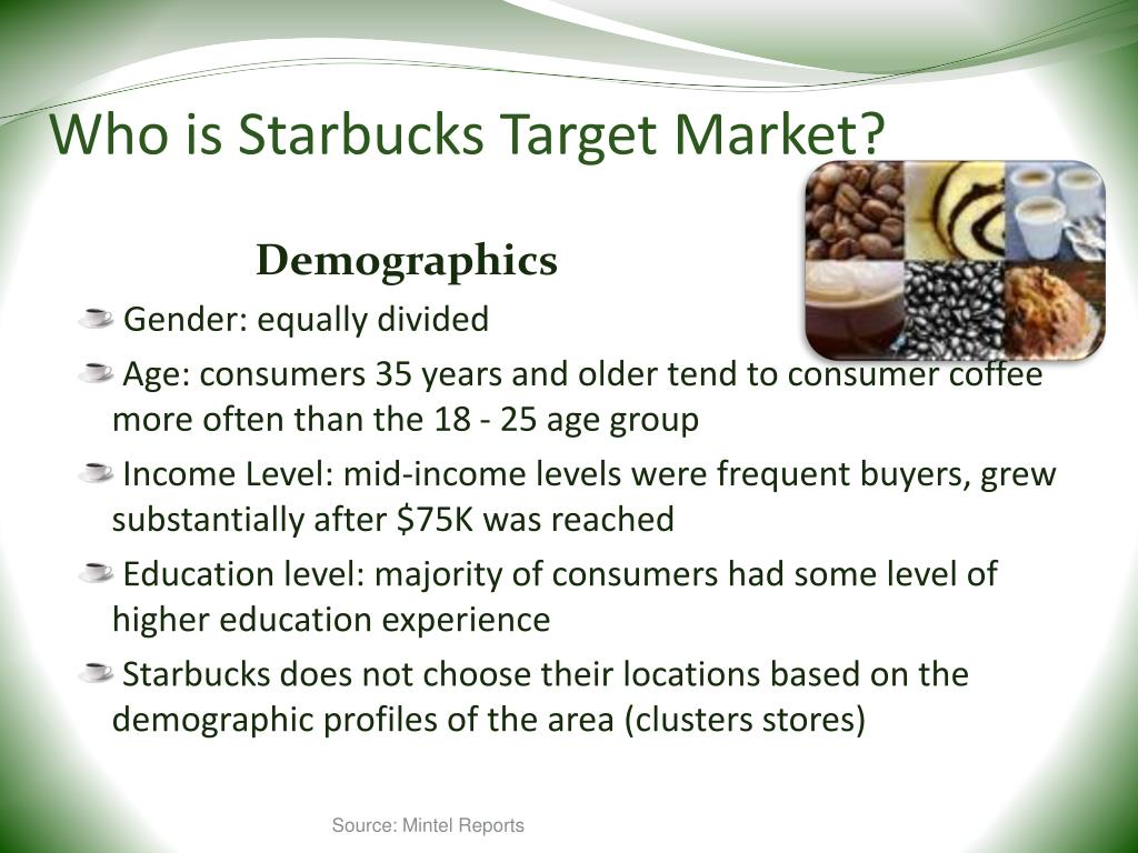 target market analysis of starbucks Identifying starbucks' customers i thought it would be useful to first segment the market into four different teenagers are not starbucks' target group in.