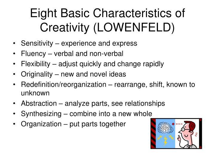 Eight Basic Characteristics of Creativity (LOWENFELD)