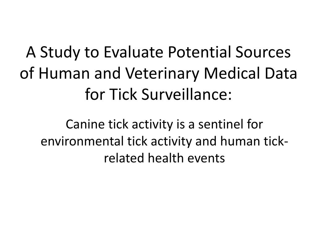 A Study to Evaluate Potential Sources of Human and Veterinary Medical Data for Tick Surveillance: