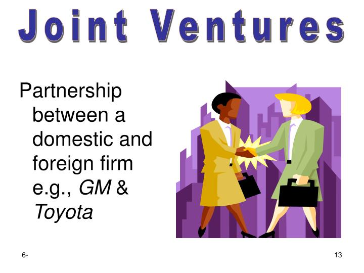 Partnership between a domestic and foreign firm e.g.,
