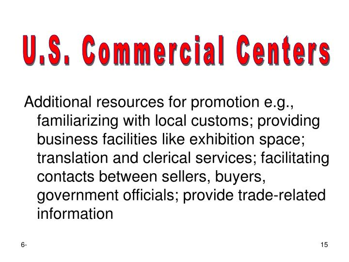 Additional resources for promotion e.g., familiarizing with local customs; providing business facilities like exhibition space; translation and clerical services; facilitating contacts between sellers, buyers, government officials; provide trade-related information