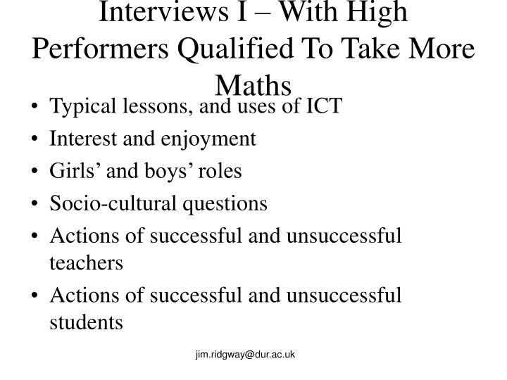 Interviews I – With High Performers Qualified To Take More Maths