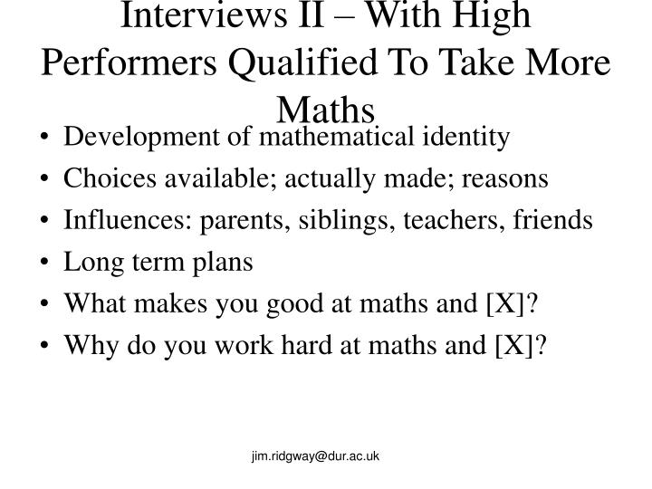 Interviews II – With High Performers Qualified To Take More Maths