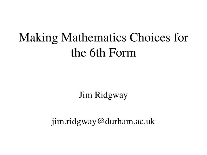 Making Mathematics Choices for the 6th Form