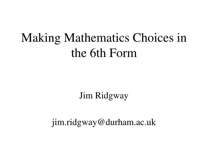 Making Mathematics Choices in the 6th Form