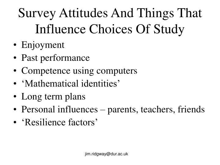 Survey Attitudes And Things That Influence Choices Of Study