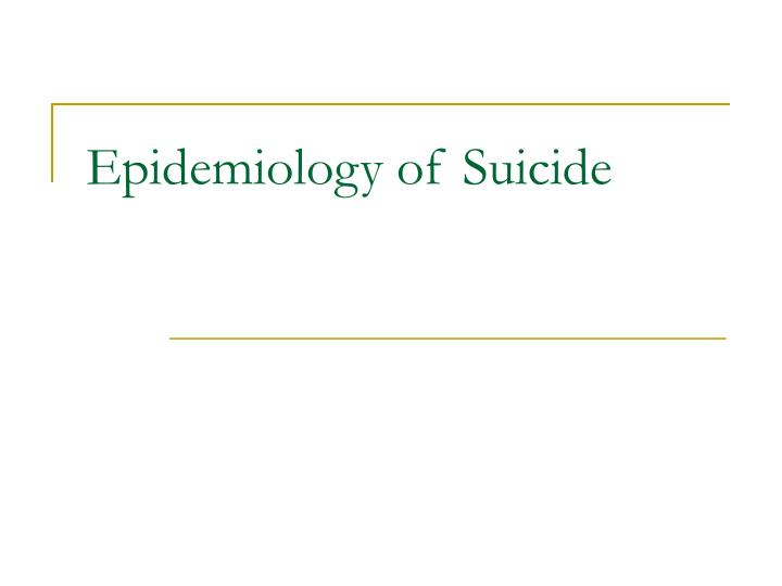 Epidemiology of suicide