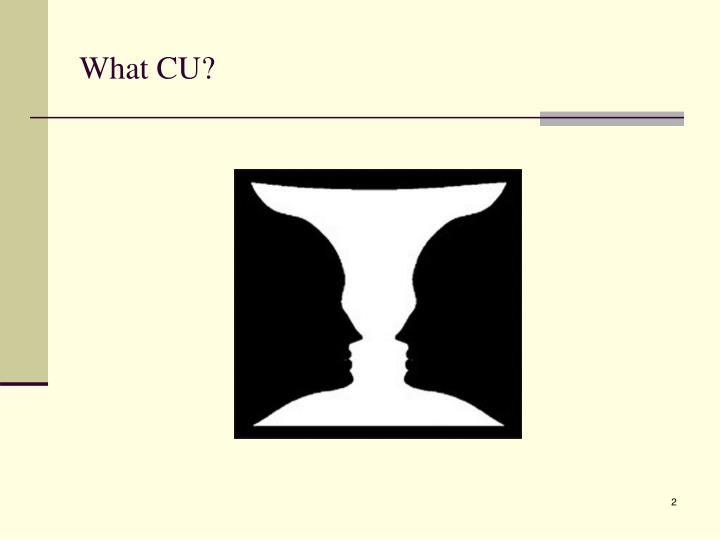 What CU?