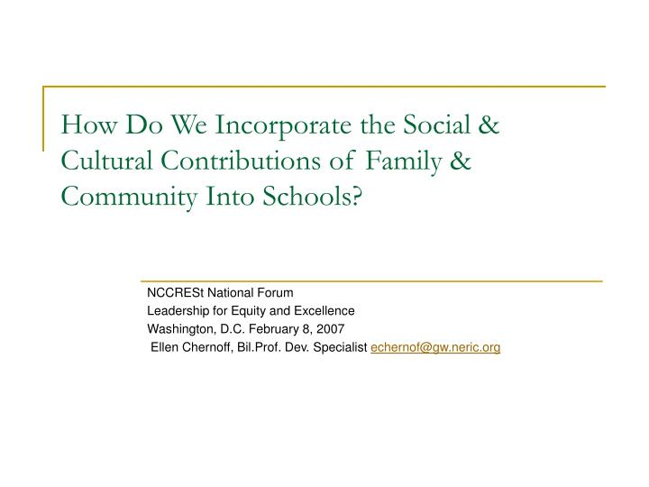 How do we incorporate the social cultural contributions of family community into schools