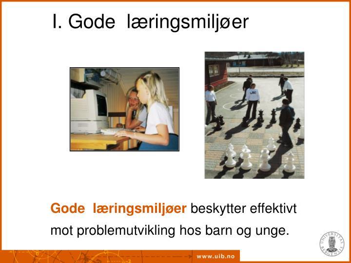 I. Gode  læringsmiljøer