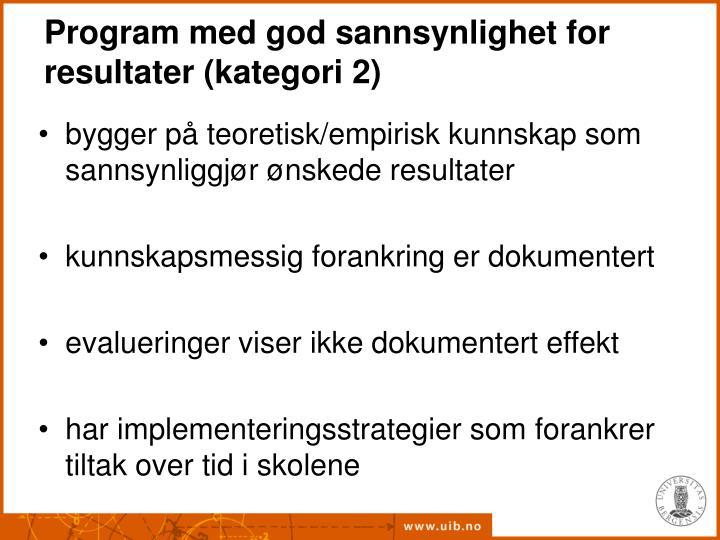 Program med god sannsynlighet for resultater (kategori 2)