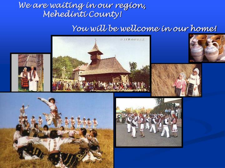 We are waiting in our region, Mehedinti County!