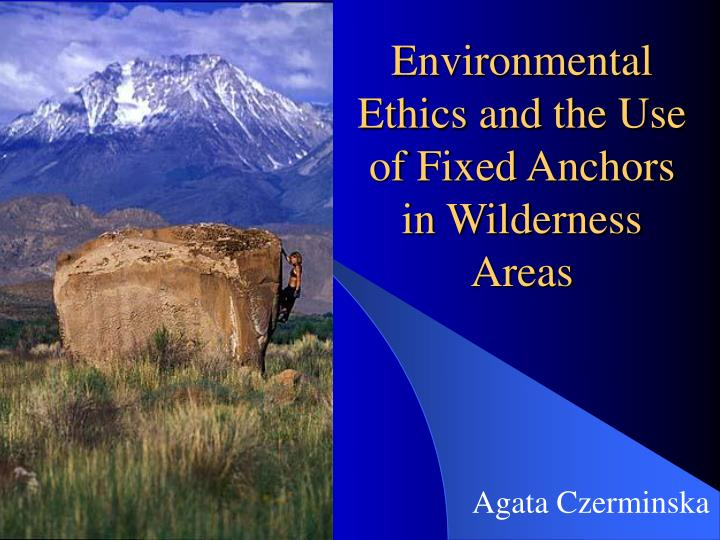 environmental ethics and the use of fixed anchors in wilderness areas