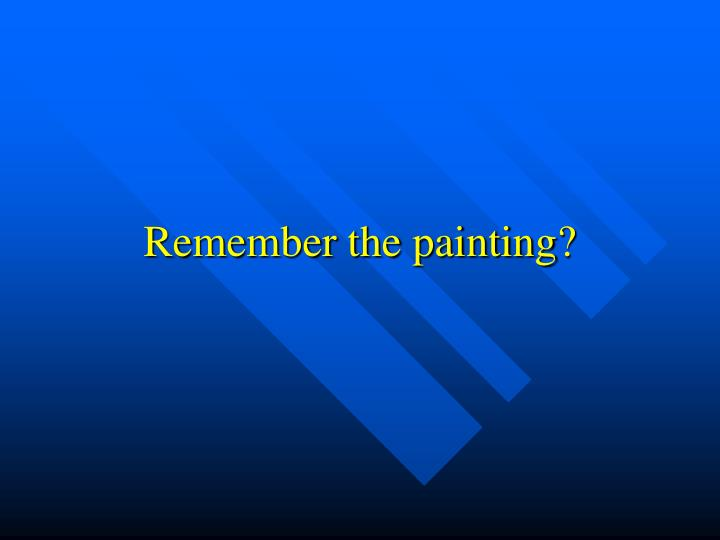 Remember the painting?