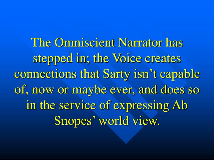 The Omniscient Narrator has stepped in; the Voice creates connections that Sarty isn't capable of, now or maybe ever, and does so in the service of expressing Ab Snopes' world view.