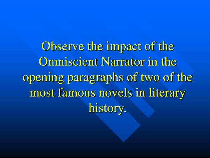 Observe the impact of the Omniscient Narrator in the opening paragraphs of two of the most famous novels in literary history.