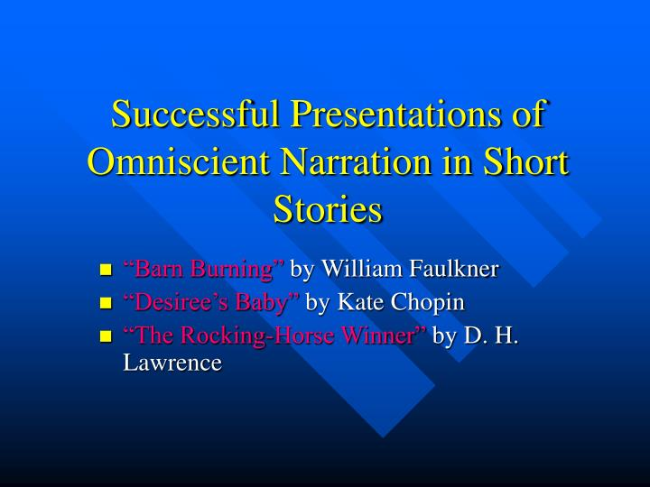 Successful Presentations of Omniscient Narration in Short Stories