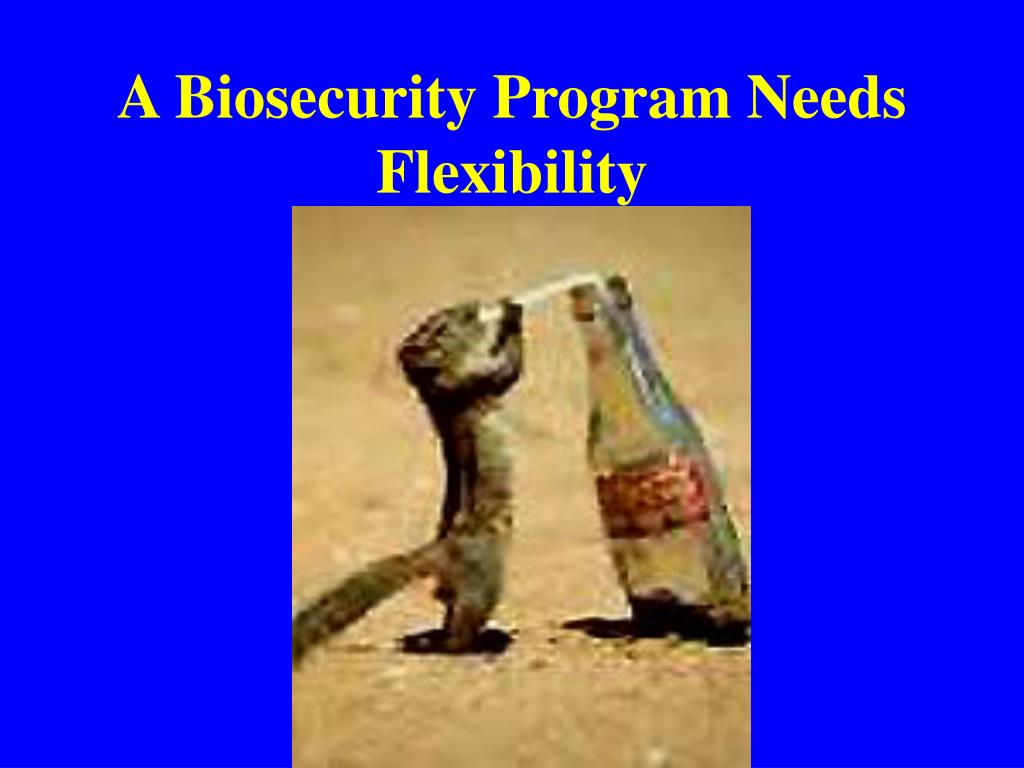 A Biosecurity Program Needs Flexibility