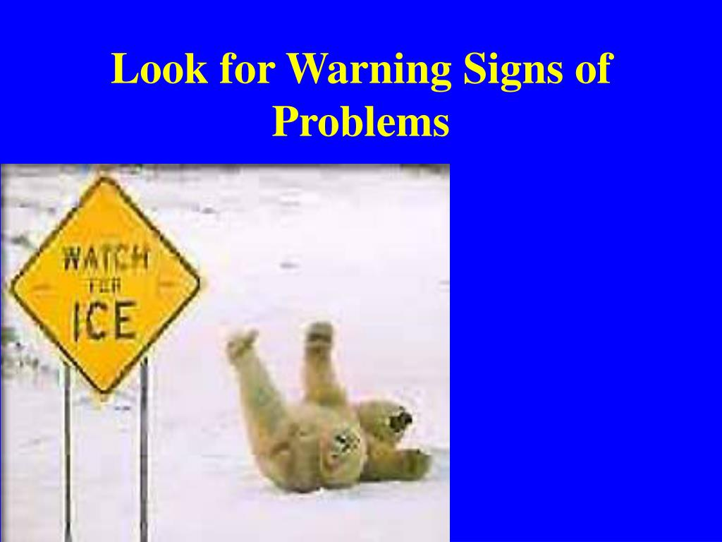Look for Warning Signs of Problems