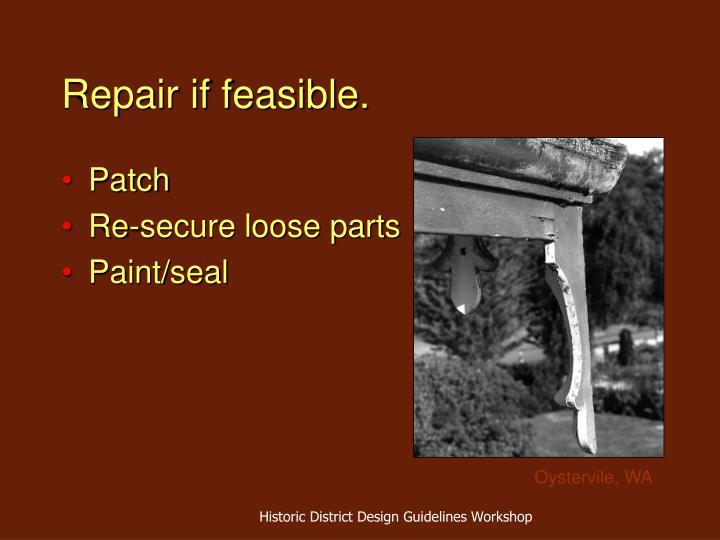 Repair if feasible.