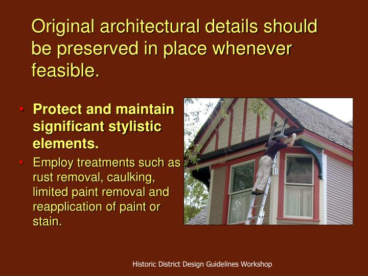 Original architectural details should be preserved in place whenever feasible.