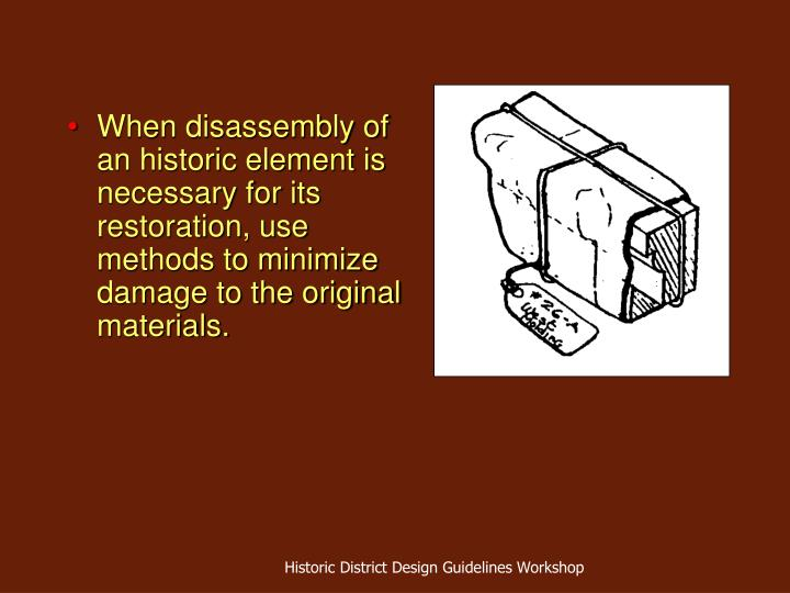 When disassembly of an historic element is necessary for its restoration, use methods to minimize damage to the original materials.