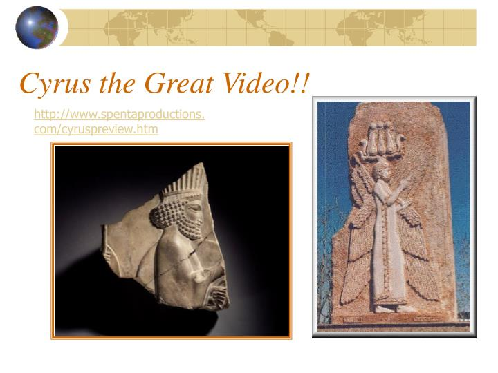 Cyrus the Great Video!!