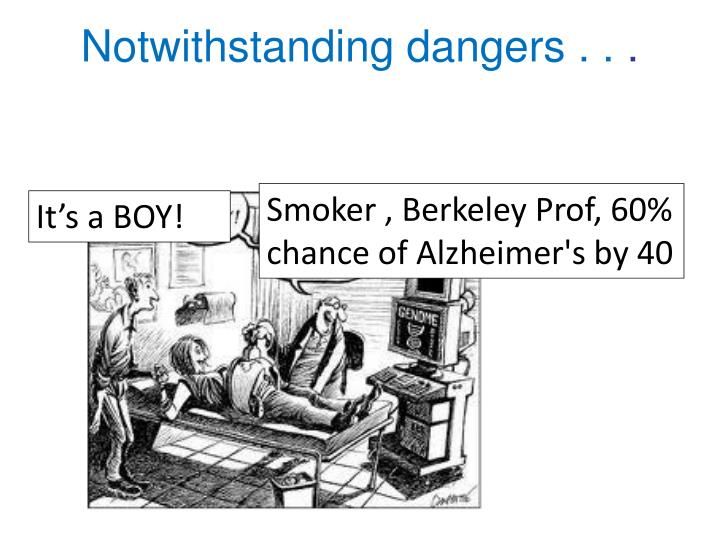 Notwithstanding dangers . .