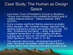 case study the human as design space