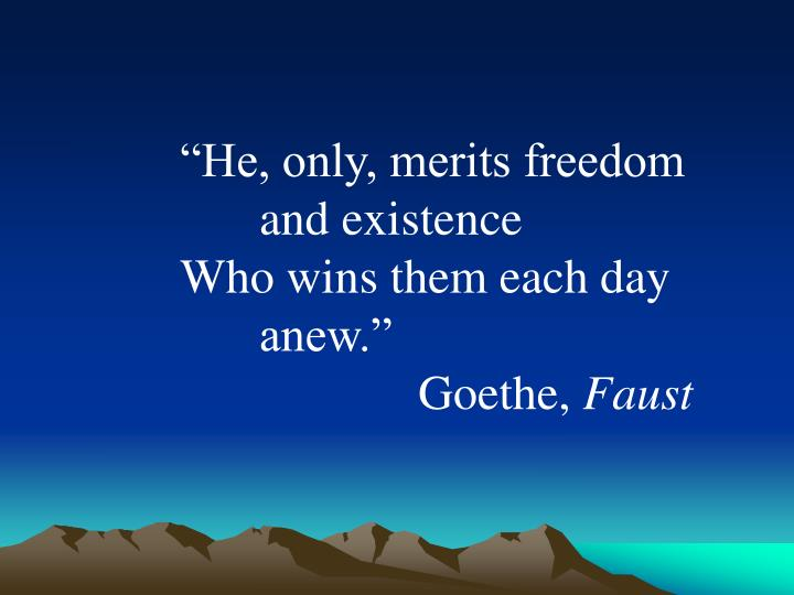 """He, only, merits freedom and existence"