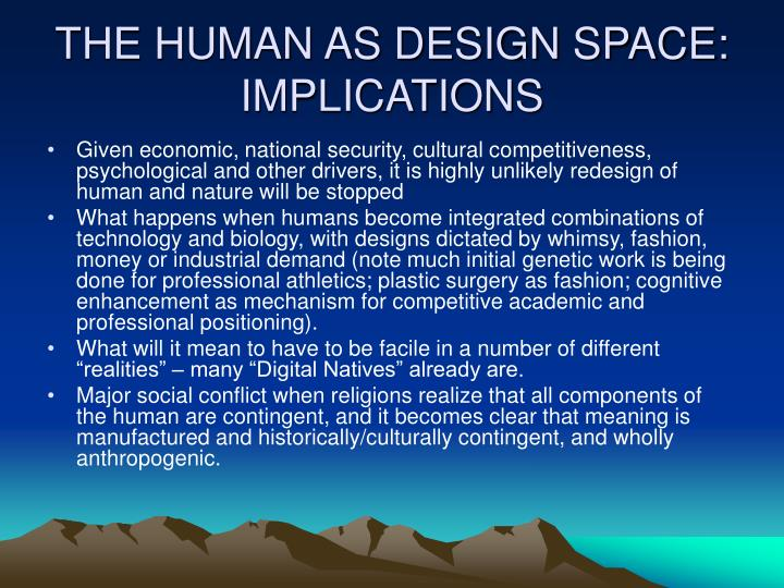 THE HUMAN AS DESIGN SPACE:  IMPLICATIONS