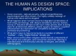 the human as design space implications