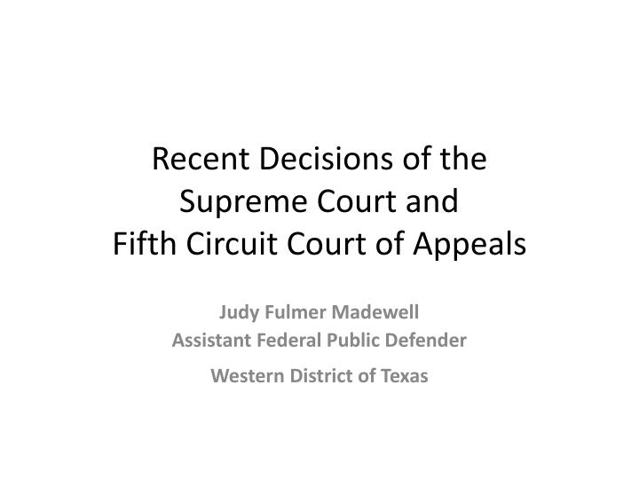 Recent decisions of the supreme court and fifth circuit court of appeals