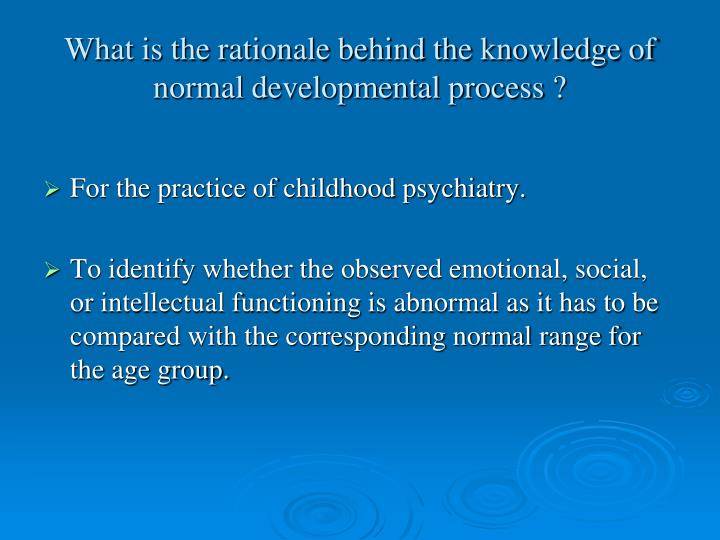 What is the rationale behind the knowledge of normal developmental process